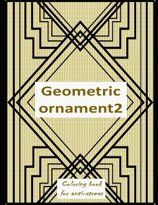 Geometric ormanent 2: Relieving loads and Anti-stress across artwork and optimizing therapy for adult/teens who they desire coloring book with Geometric inscription pictures-the great character generates the optimum decoration