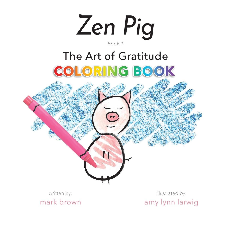 Zen Pig: The Art of Gratitude Coloring Book