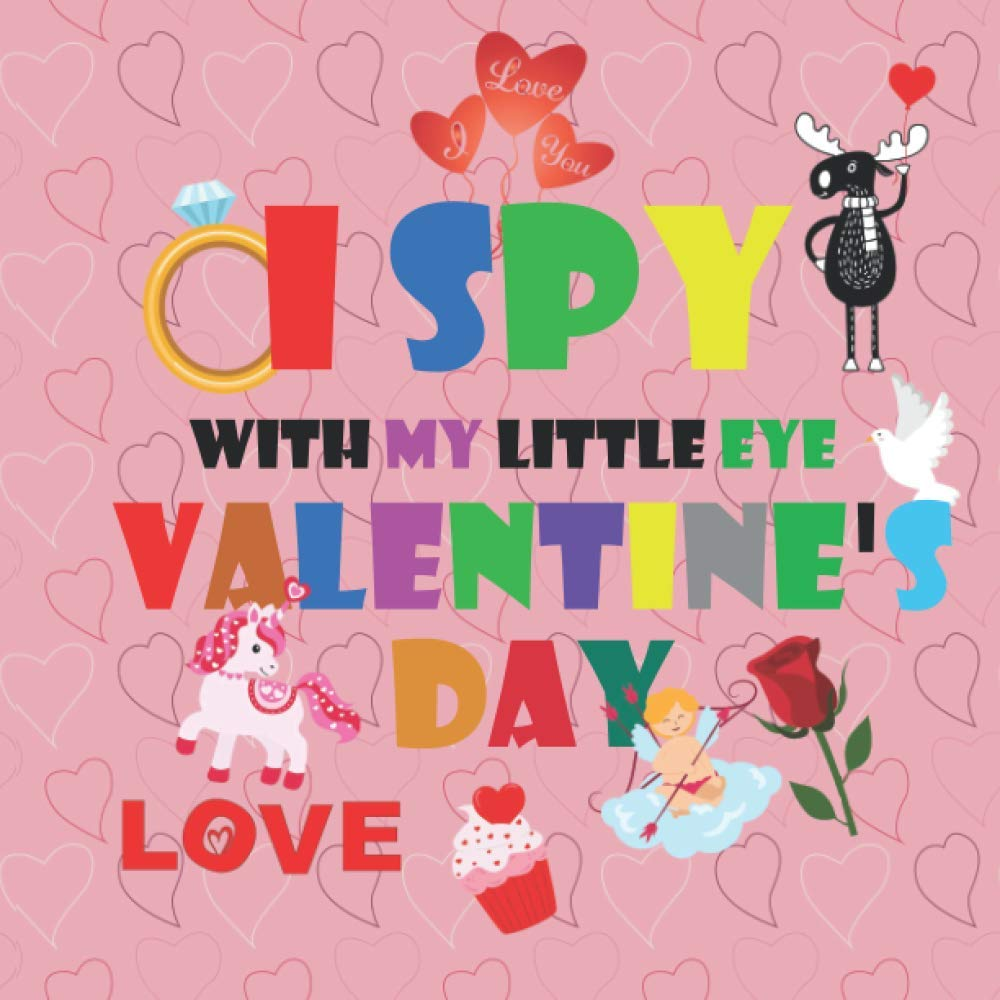 I Spy With My Little Eye Valentine's Day: A Fun Guessing Game Book for Preschoolers & Toddlers for Boys and Girls Ages 2-5 Year Olds | Valentine's Day Celebration Gift Activity Book