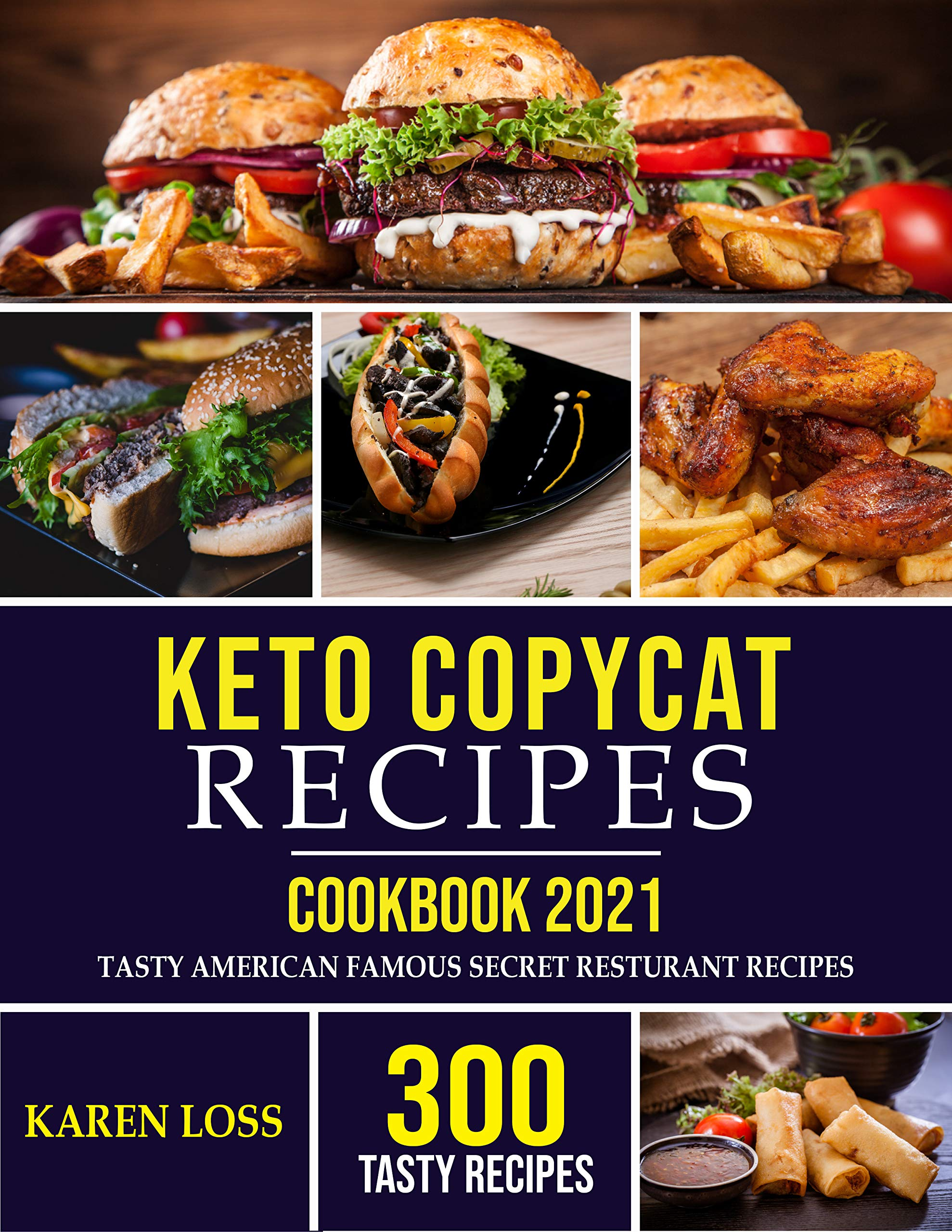 KETO COPYCAT RECIPES-Cookbook 2021: 300 Tasty American Famous Secret Restaurant Recipes Adapted into the Most Wanted Ketogenic Diet Way-Making Your Favorite Restaurant Dishes at Home-7 Days Meal Plan