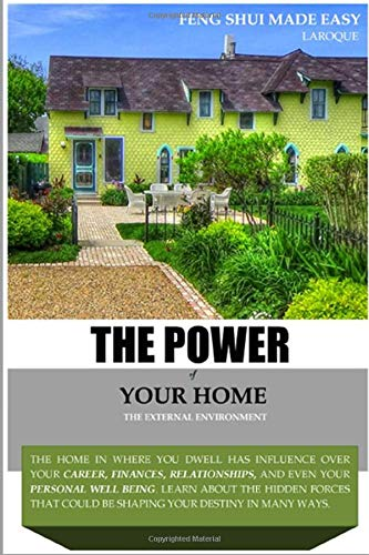 The Power Of Your Home: Feng Shui Made Easy
