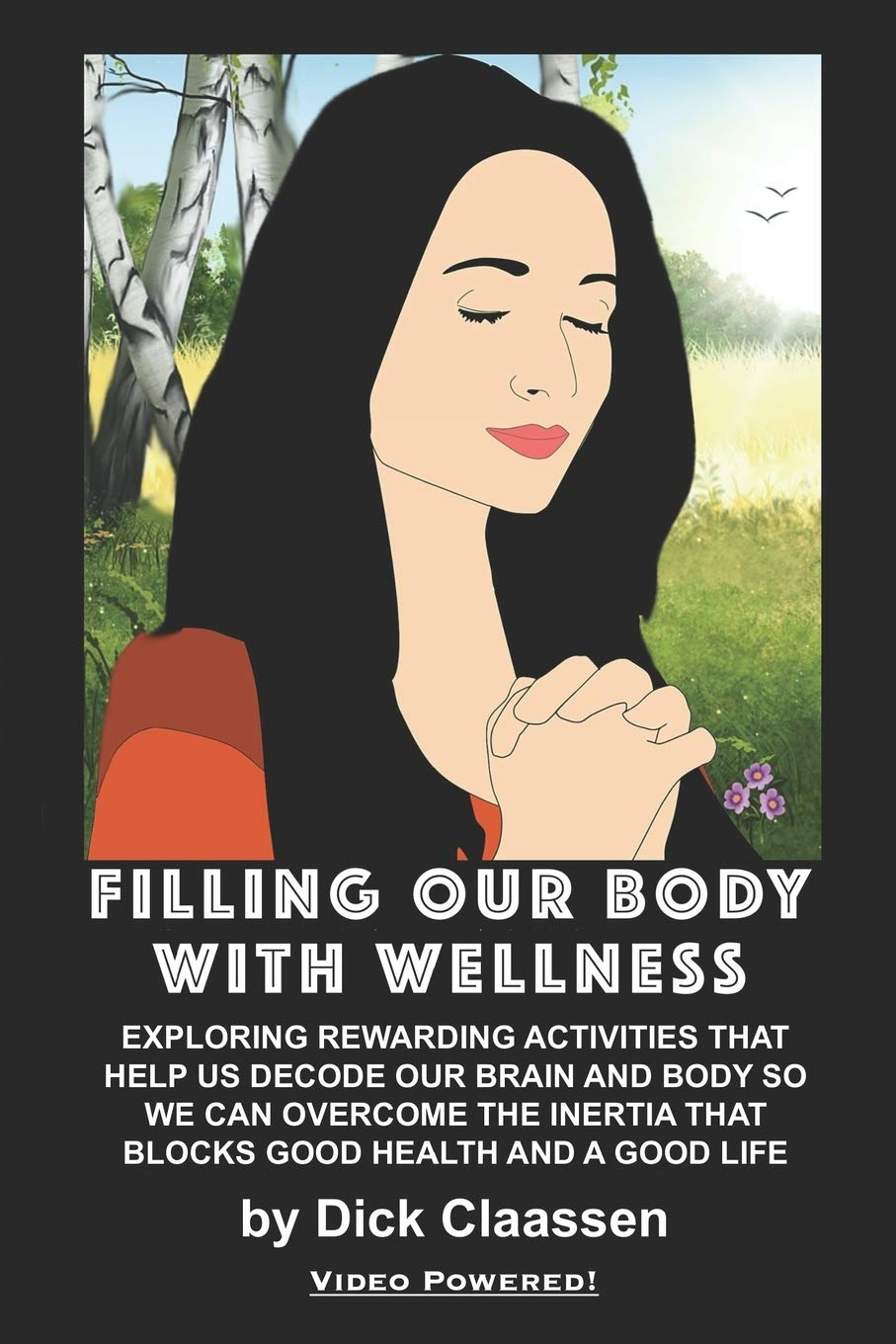 FILLING OUR BODY WITH WELLNESS: Exploring Rewarding Activities That Help Us Decode Our Brain and Body So We Can Overcome the Inertia That Blocks Good Health and a Good Life