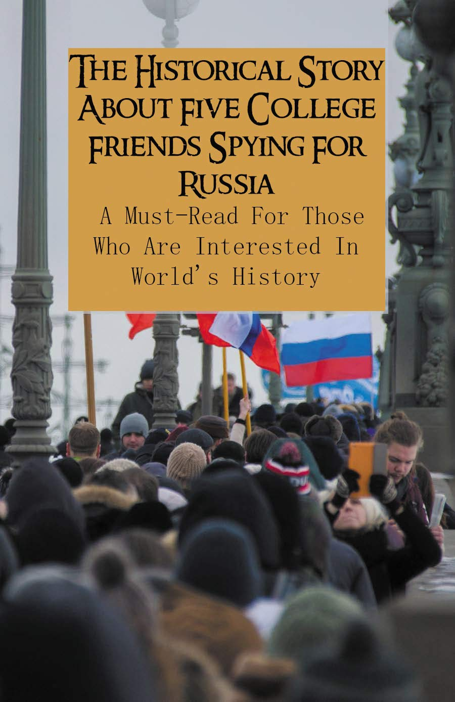 The Historical Story About Five College Friends Spying For Russia: A Must-Read For Those Who Are Interested In World's History: Russian Spy Books Fiction
