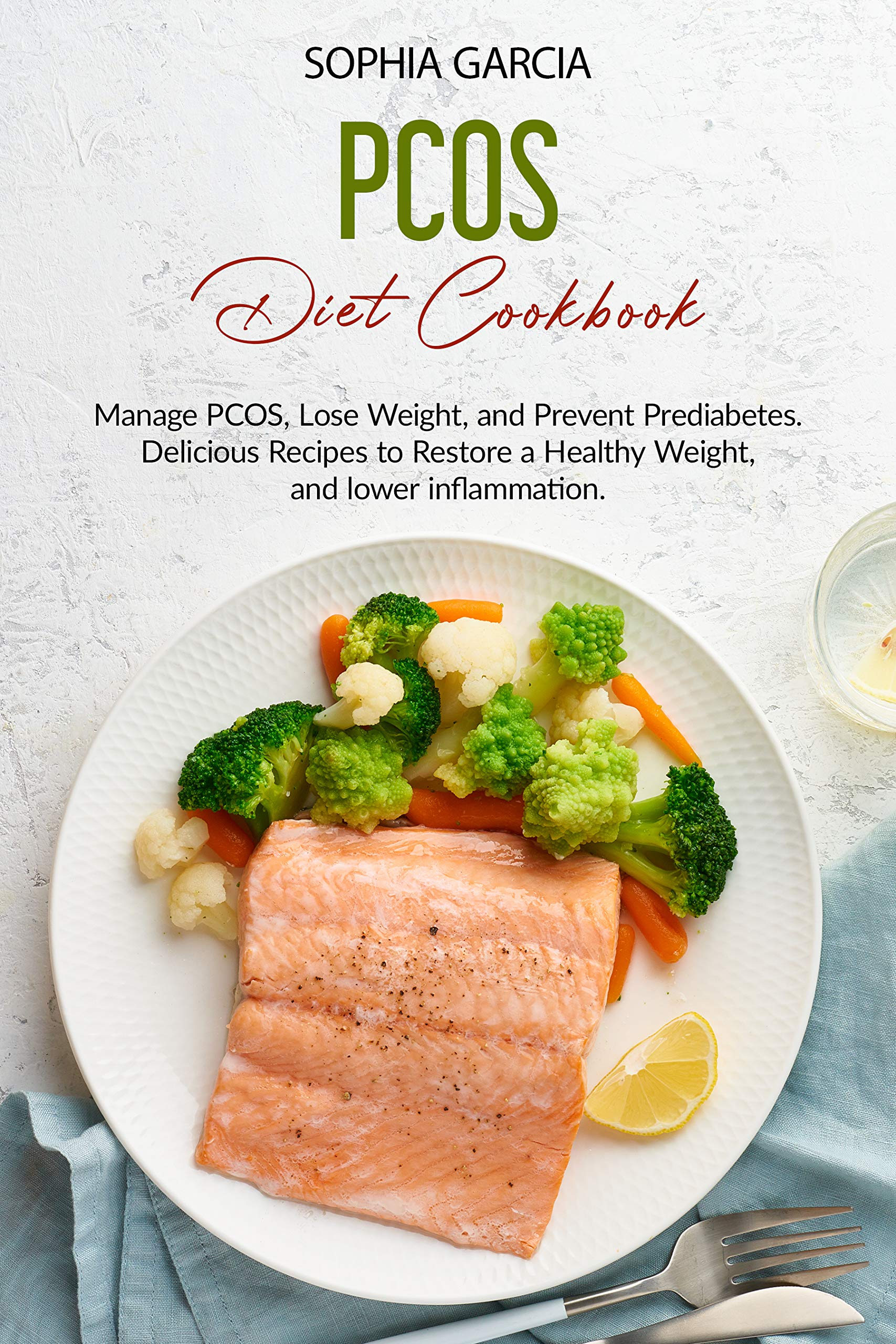 PCOS Diet Cookbook : Manage PCOS, Lose Weight, and Prevent Prediabetes. Delicious Recipes to Restore a Healthy Weight,and lower inflammation