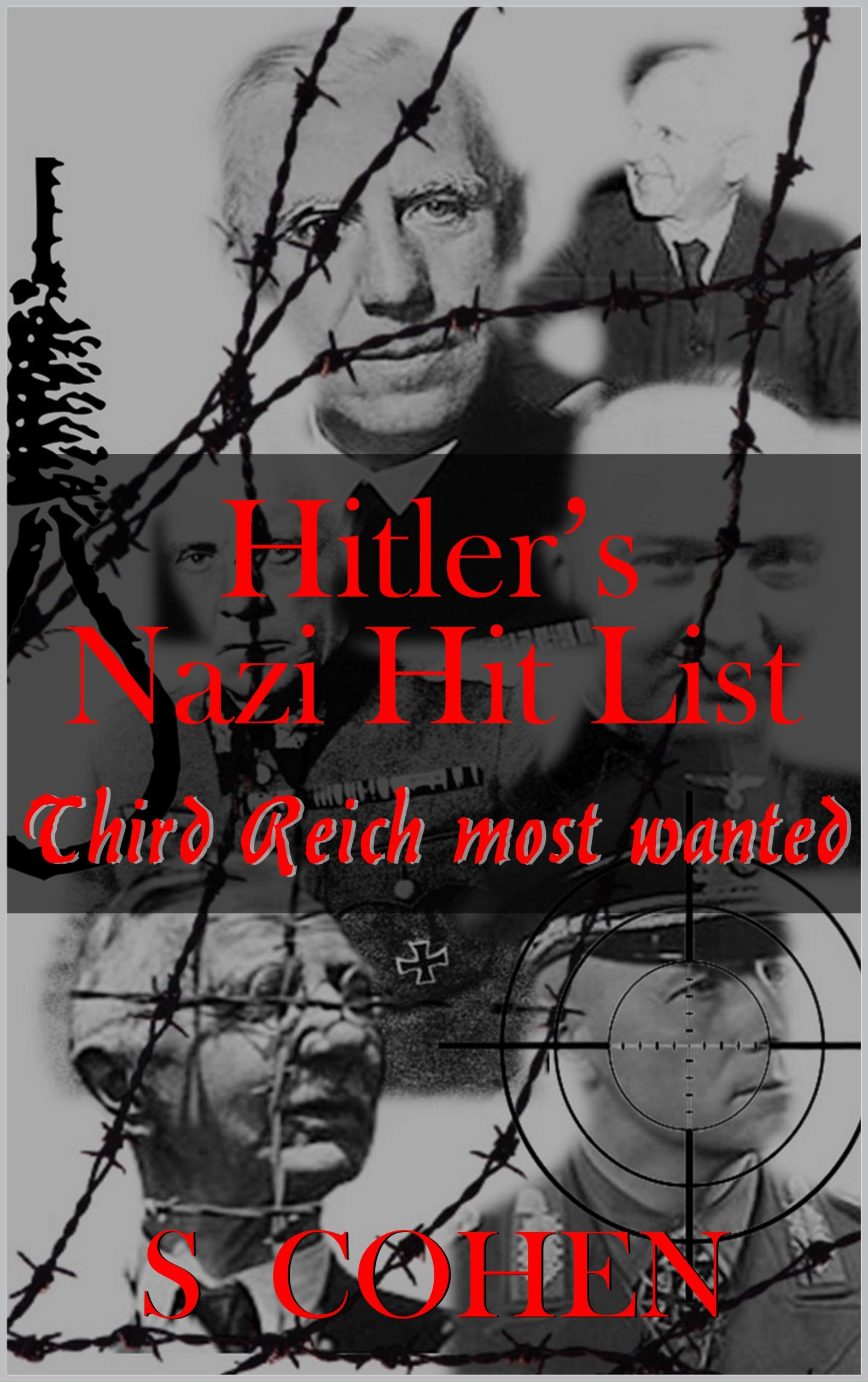 Hitler's Nazi Hit List: Third Reich most wanted (WWII Non-Fiction Book 2)