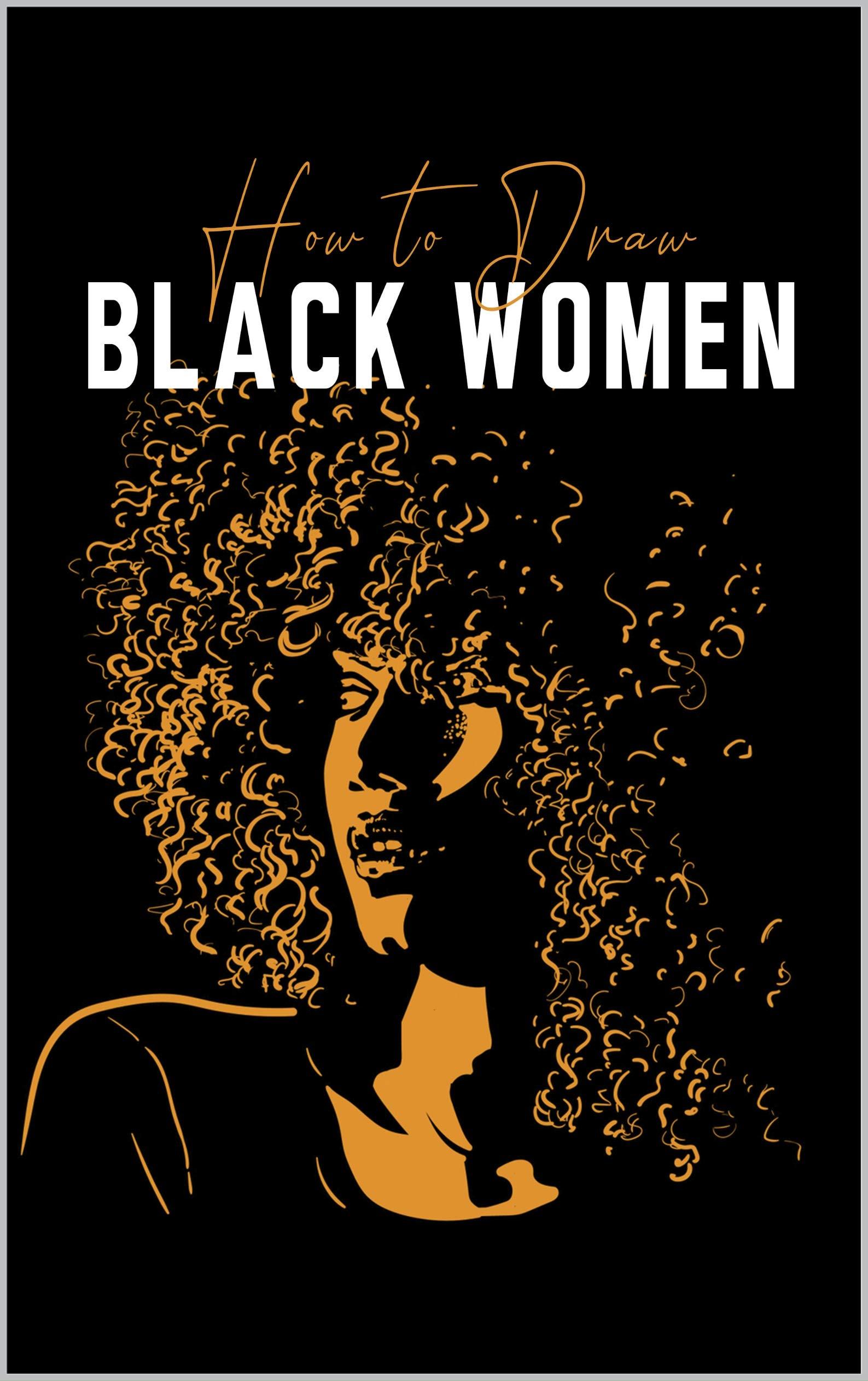 How to Draw Black Women: How to Draw Black People, How to Draw Black People for Beginners, Draw Black People Step by Step, Draw Black People Easy, Draw Black People, How to Draw Black Girls
