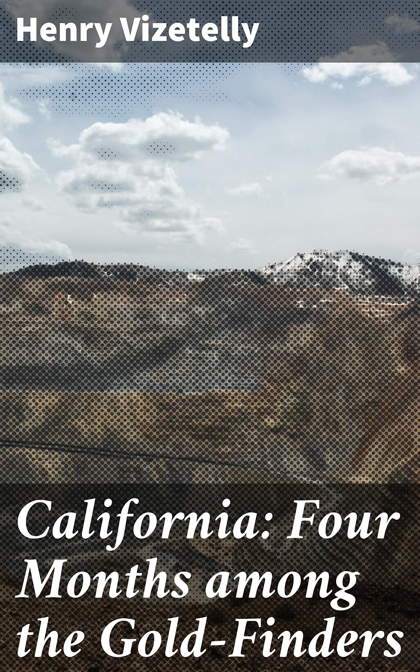 California: Four Months among the Gold-Finders: Being the Diary of an Expedition from San Francisco to the Gold Districts