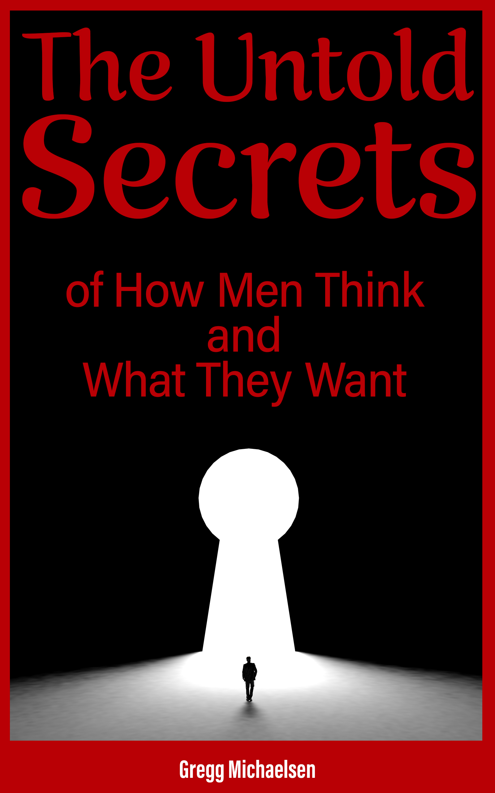 The Untold Secrets of How Men Think and What They Want