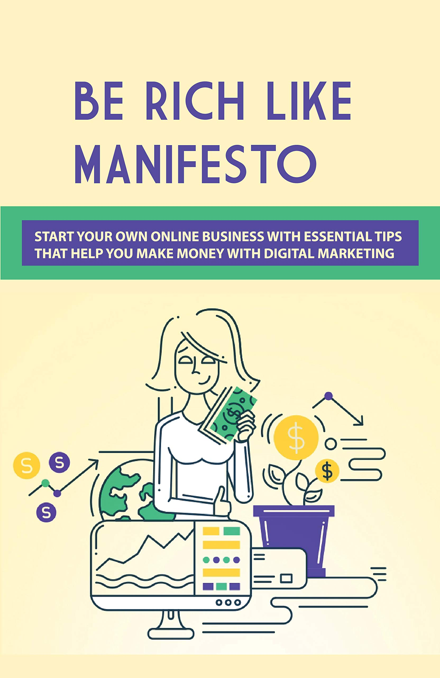 Be Rich Like Manifesto: Start Your Own Online Business With Essential Tips That Help You Make Money With Digital Marketing: Digital Marketing Planning