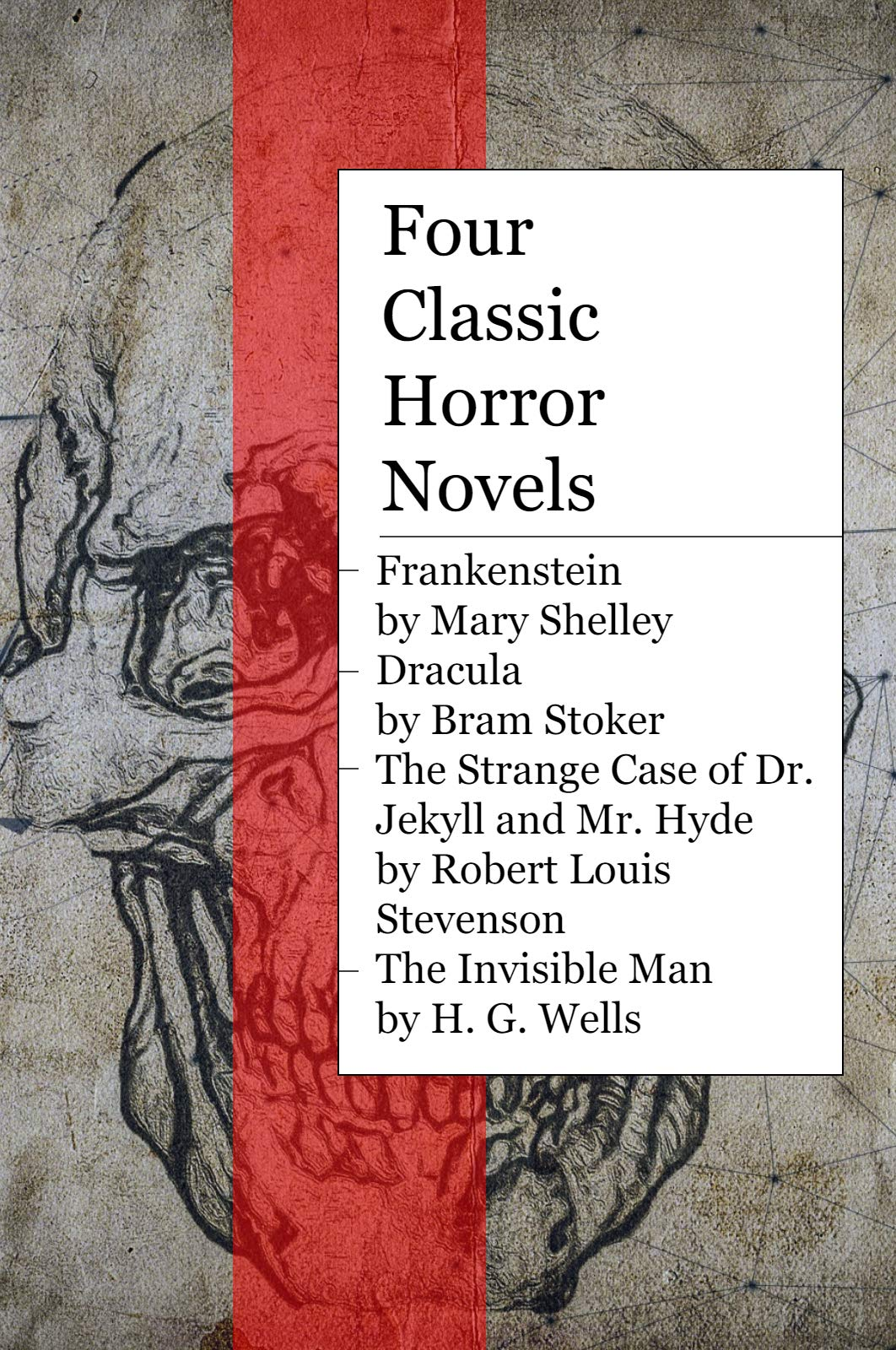 Four Classic Horror Novels: Frankenstein by Mary Shelley, Dracula by Bram Stoker, The Strange Case of Dr. Jekyll and Mr. Hyde by Robert Louis Stevenson, and The Invisible Man by H.G. Wells.