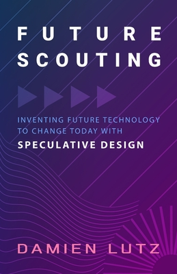 Future Scouting: How to design future inventions to change today by combining speculative design, design fiction, design thinking, life-centred design, and science fiction