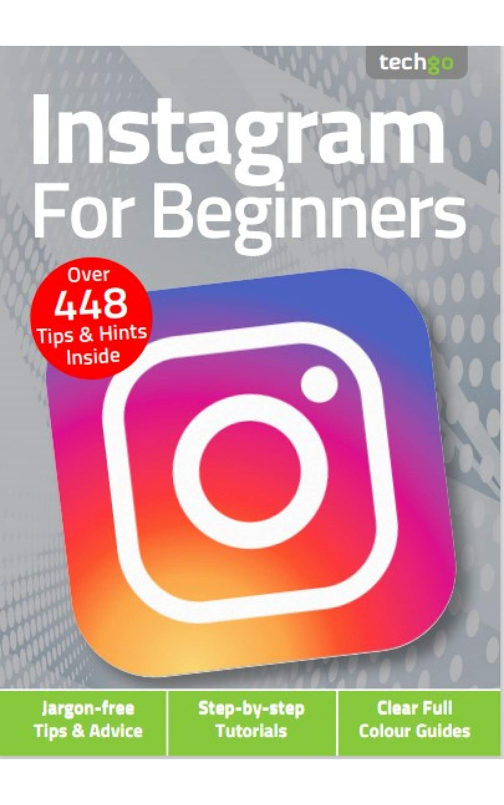 Instagram For Beginners Magazine: Over 448 Tips And Hints Inside: Jargon Free Advice