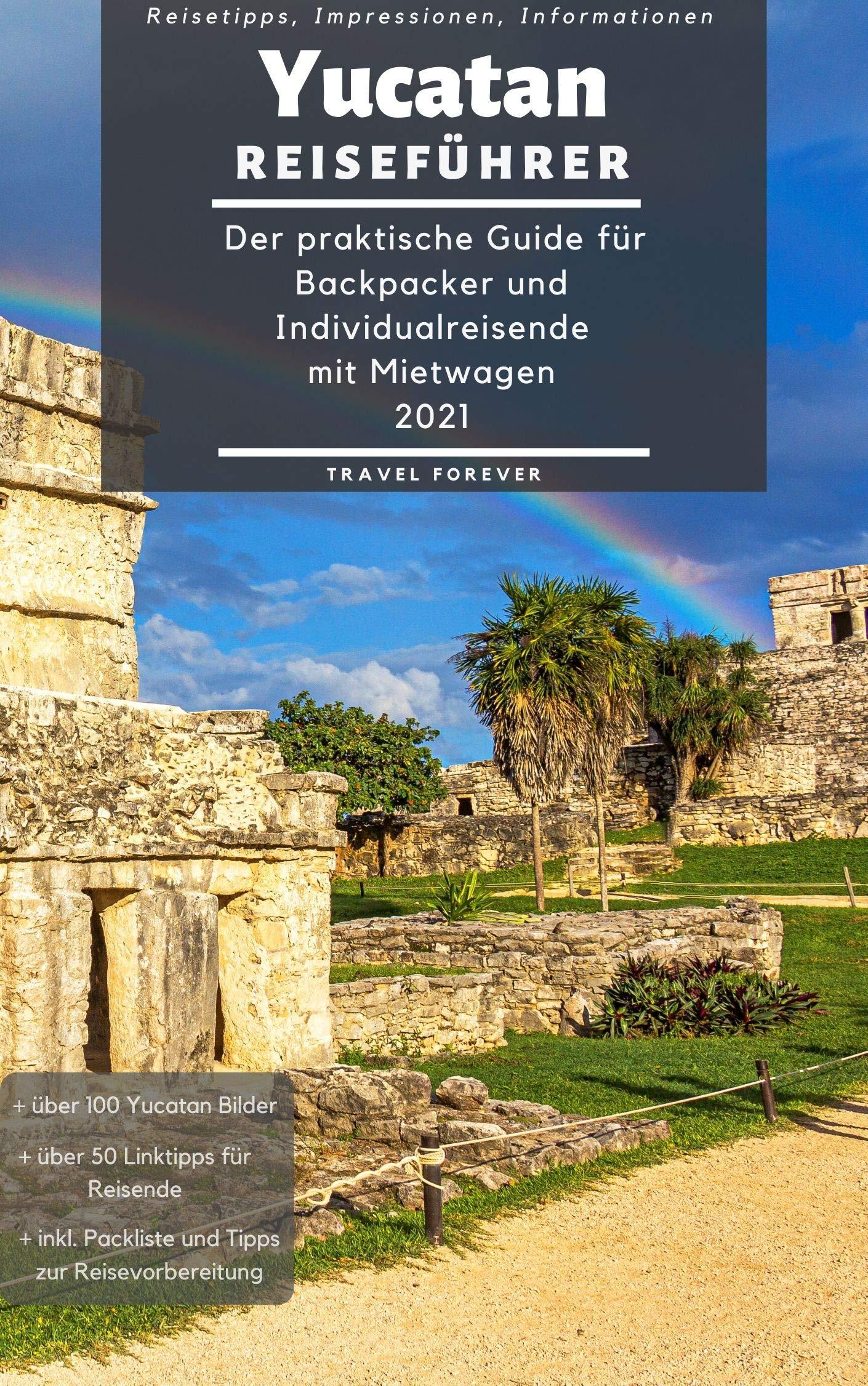Yucatan Reiseführer - Der praktische Guide für Backpacker & Individualreisende mit Mietwagen 2021: Reiseroute + Karte, Reisetipps (inkl. Hotels) & Impressionen ... Yucatan Trip + 100 Bilder