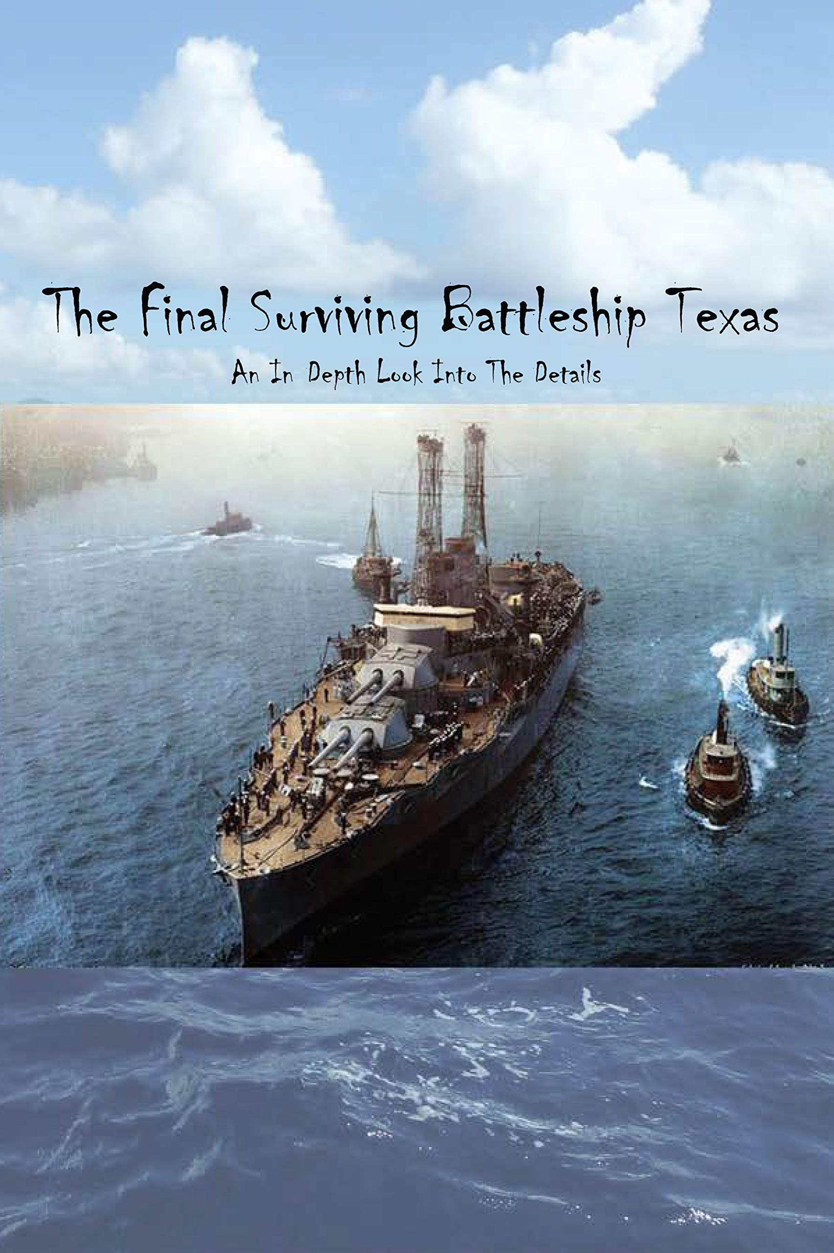 The Final Surviving Battleship Texas: An In-Depth Look Into The Details: Historical Fictions