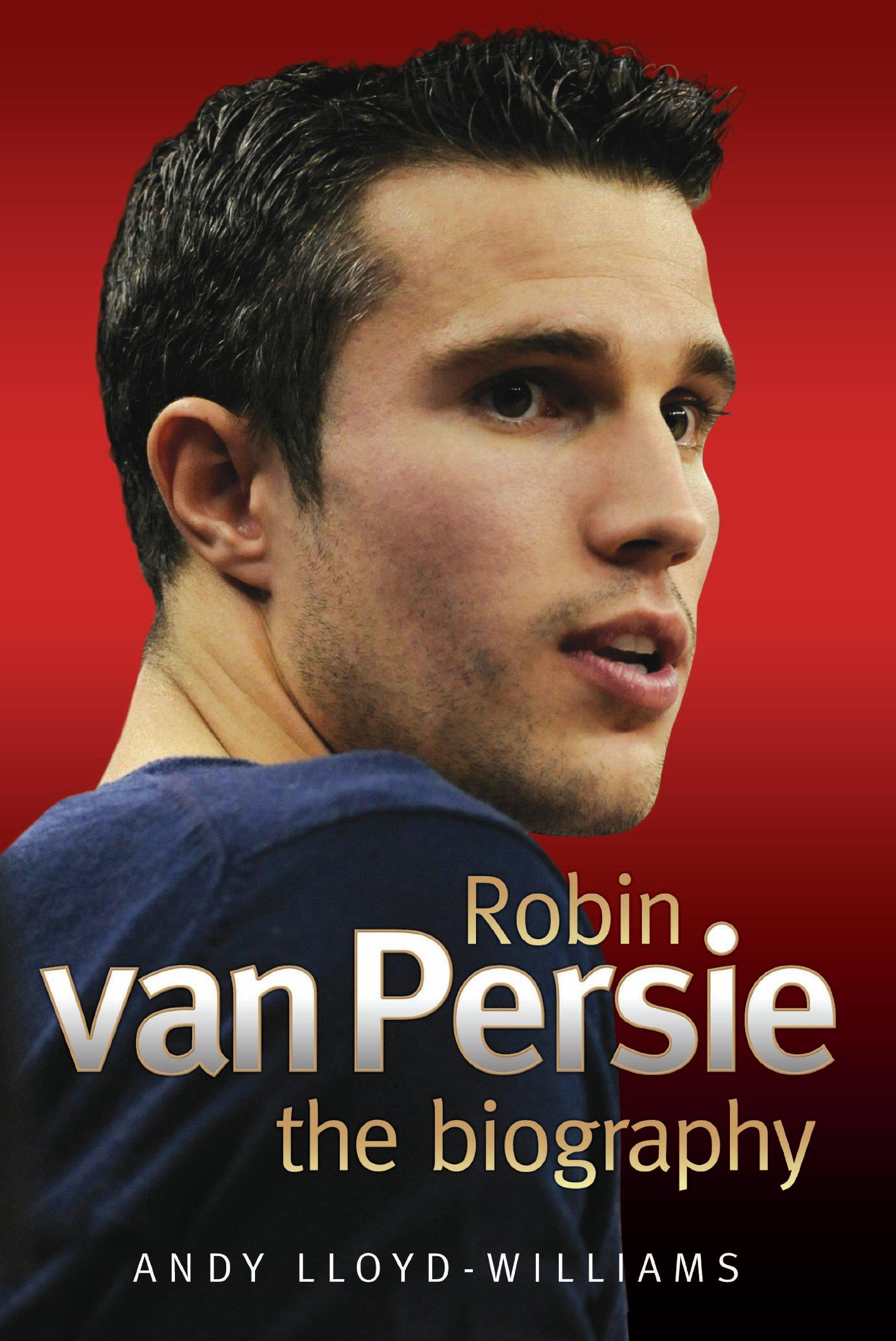 Robin Van Persie: The Biography