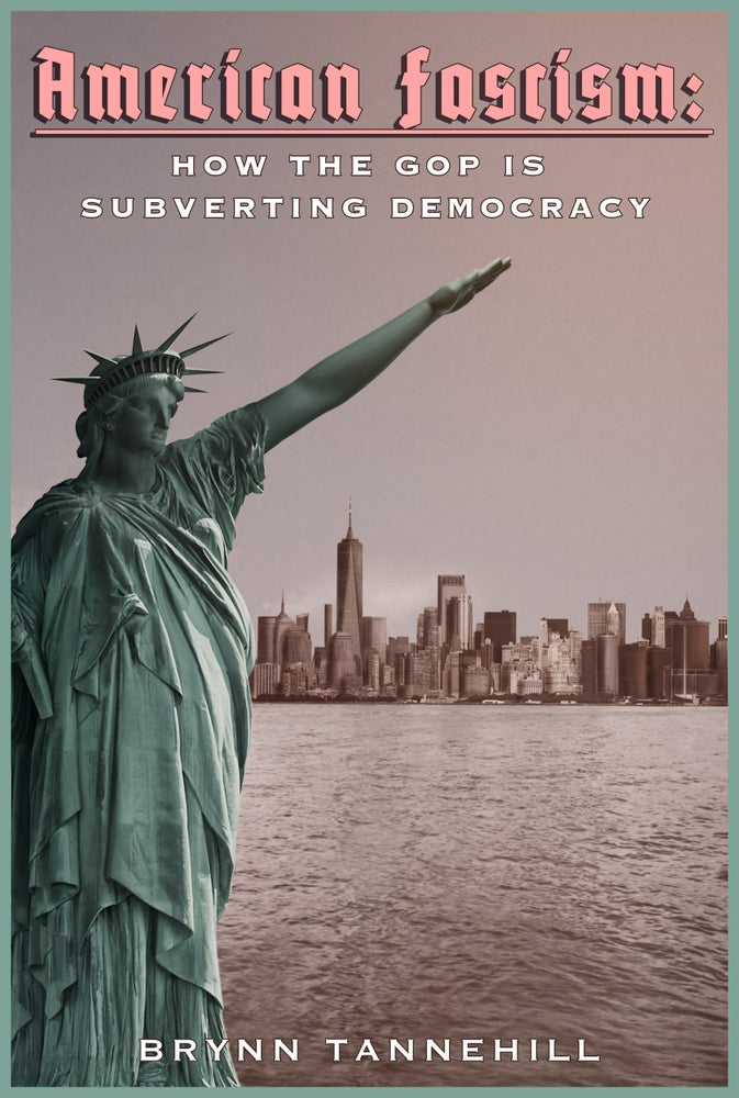 American Fascism: How the GOP Is Subverting Democracy