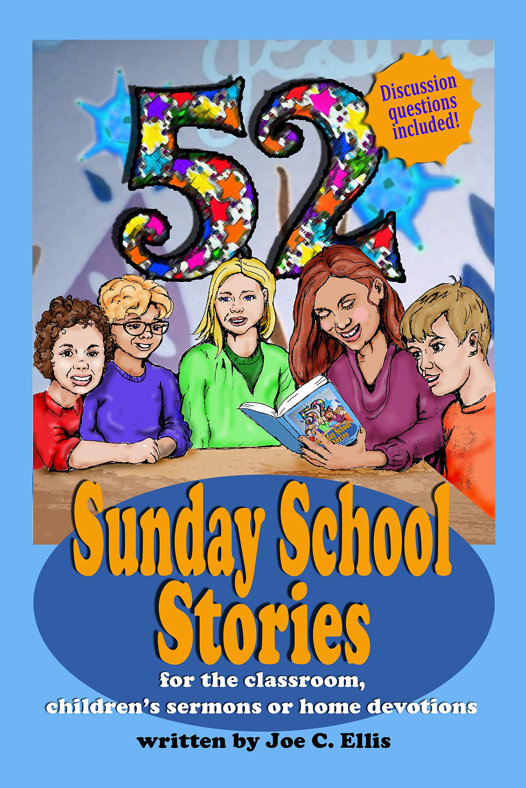 52 Sunday School Stories: For the Classroom, Children's Sermons or Home Devotions