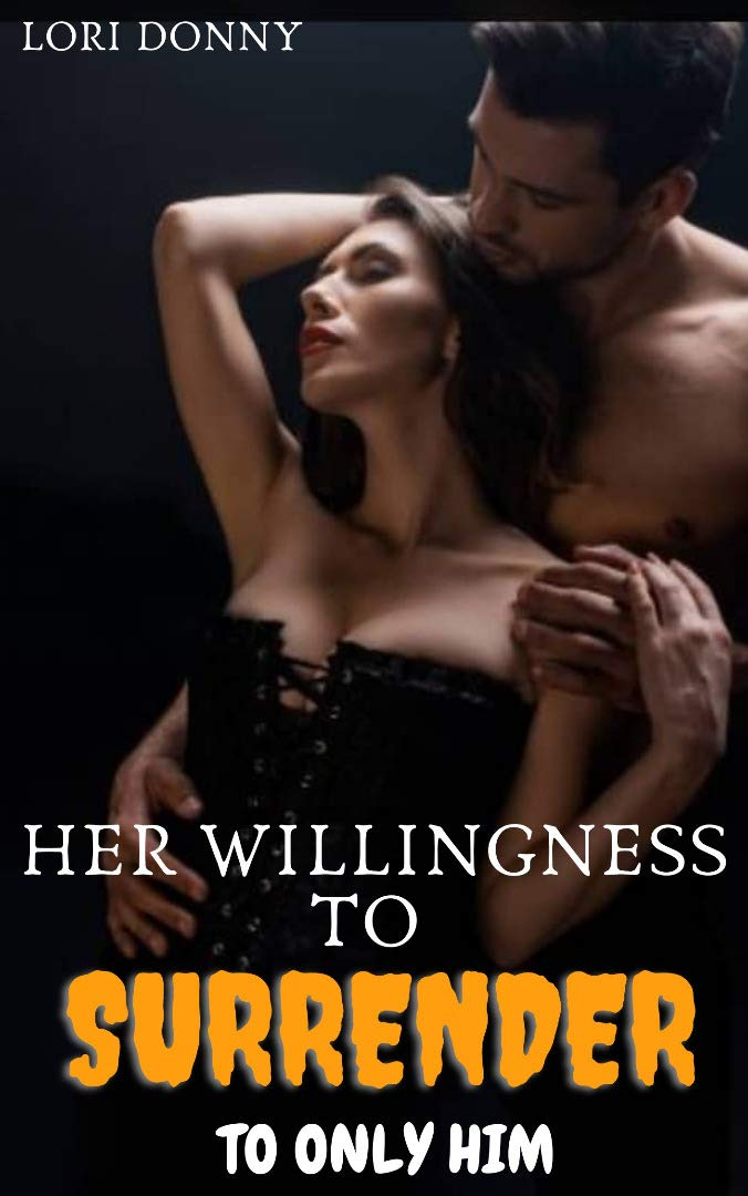 Her willingness to surrender to only him: