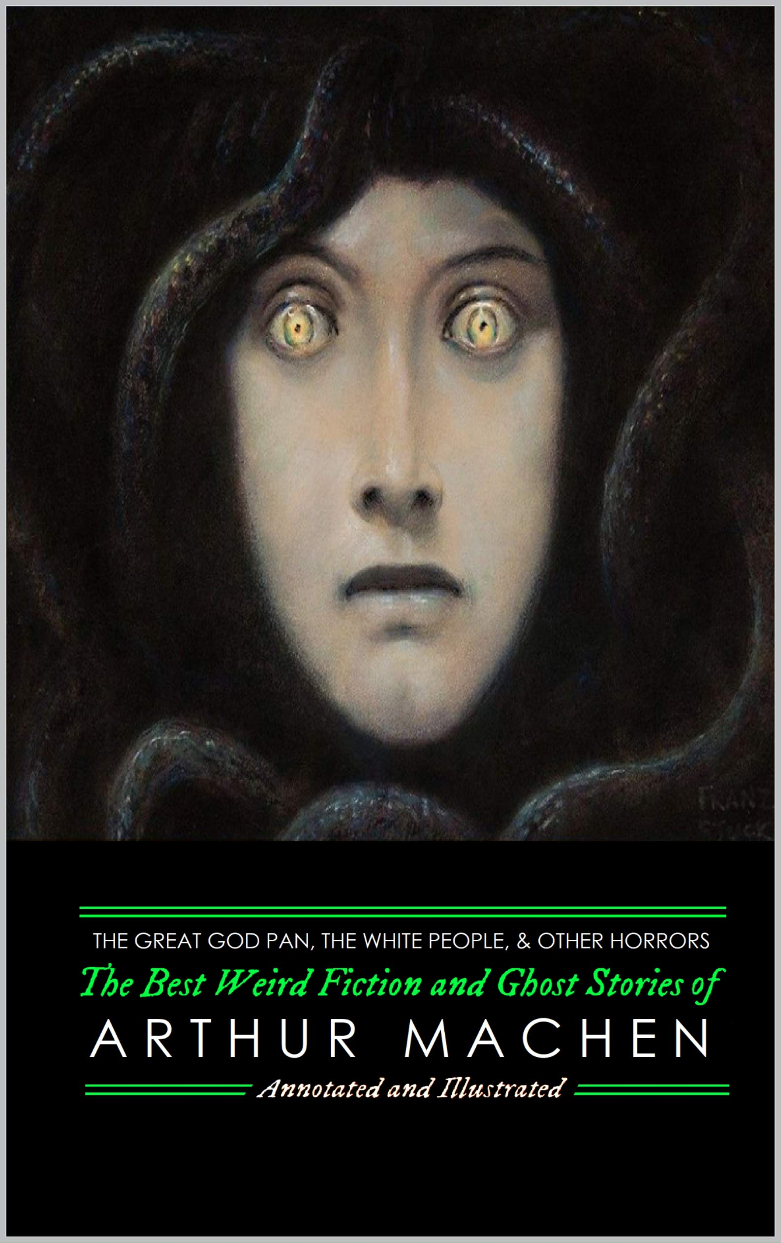 The Great God Pan, The White People, and Other Horrors: The Best Weird Fiction and Ghost Stories of Arthur Machen