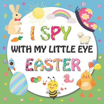 I Spy With My Little Eye Easter: Kids Guessing Game Alphabet A-Z with Interactive Pictures Activity Book for Toddler Preschool, Fun Easter Gifts for Kids Ages 2-6