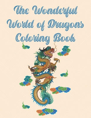 The Wonderful World of Dragons Coloring Book: 44 One-Sided Dragon Designs, A Fun Coloring Gift Book, Great for Adults and Dragon Lovers Everywhere