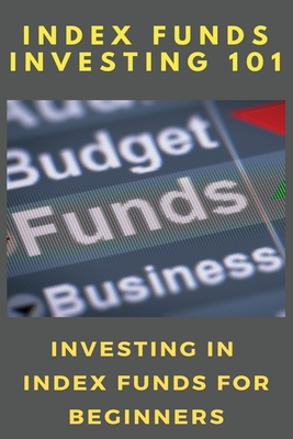 Index Funds Investing 101: Investing In Index Funds For Beginners: The Little Book Of Common Sense Investing Audiobook