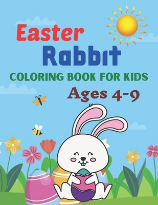 Easter Rabbit coloring book for kids ages 4-9: A Book Type Of Kids Awesome Easter Coloring Books Easter Day Gift
