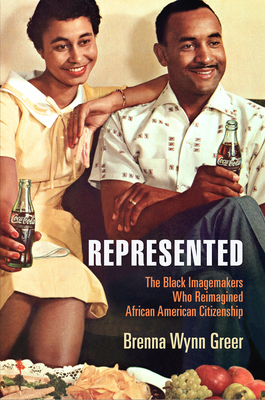 Represented: The Black Imagemakers Who Reimagined African American Citizenship