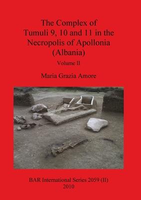 The Complex of Tumuli 9 10 and 11 in the Necropolis of Apollonia (Albania), Volume II