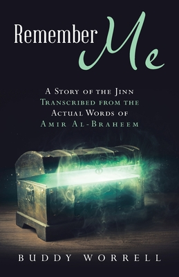 Remember Me: A Story of the Jinn Transcribed from the Actual Words of Amir Al-Braheem