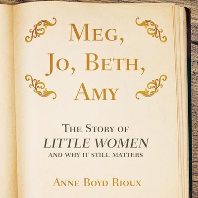 Meg, Jo, Beth, Amy Lib/E: The Story of Little Women and Why It Still Matters