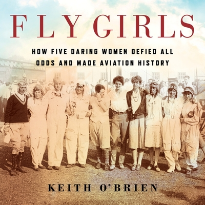 Fly Girls Lib/E: How Five Daring Women Defied All Odds and Made Aviation History