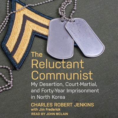 The Reluctant Communist Lib/E: My Desertion, Court-Martial, and Forty-Year Imprisonment in North Korea