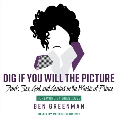 Dig If You Will the Picture Lib/E: Funk, Sex, God and Genius in the Music of Prince