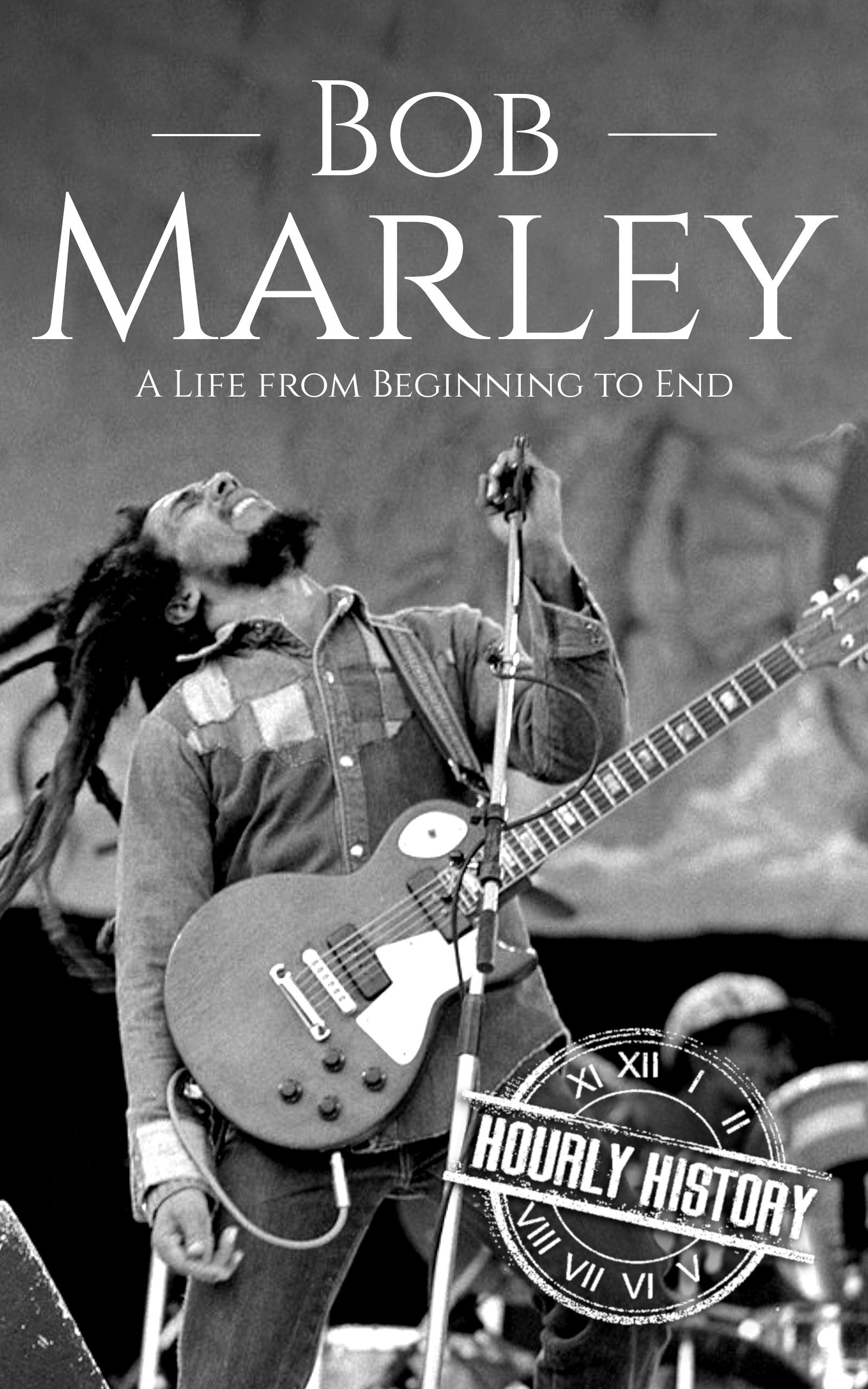 Bob Marley: A Life from Beginning to End
