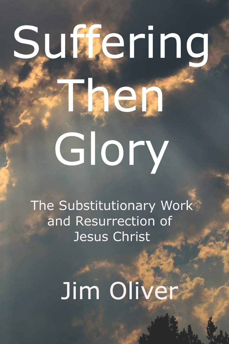 Suffering Then Glory: The Substutionary Work and Resurrection of Jesus Christ