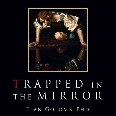 Trapped in the Mirror Lib/E: Adult Children of Narcissists in Their Struggle for Self
