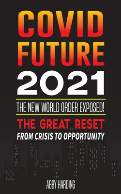 Covid Future 2021: The New World Order Exposed; The Great Reset; From crisis to Opportunity