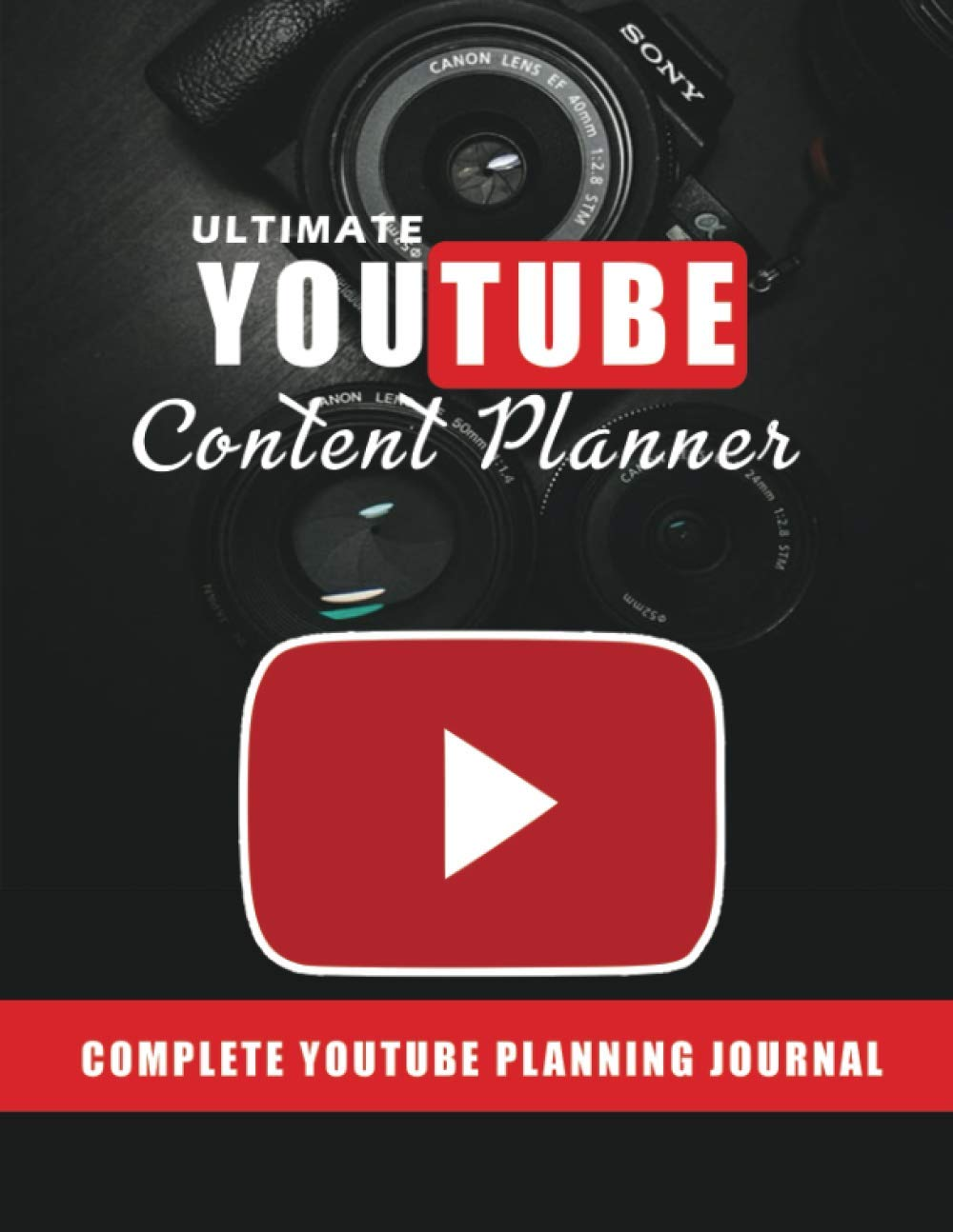 Ultimate YouTube Content Planner: Complete Vlogging Planner Journal to Build an Outstanding YouTube Channel. Video Planning Notebook for Professionals and Beginners