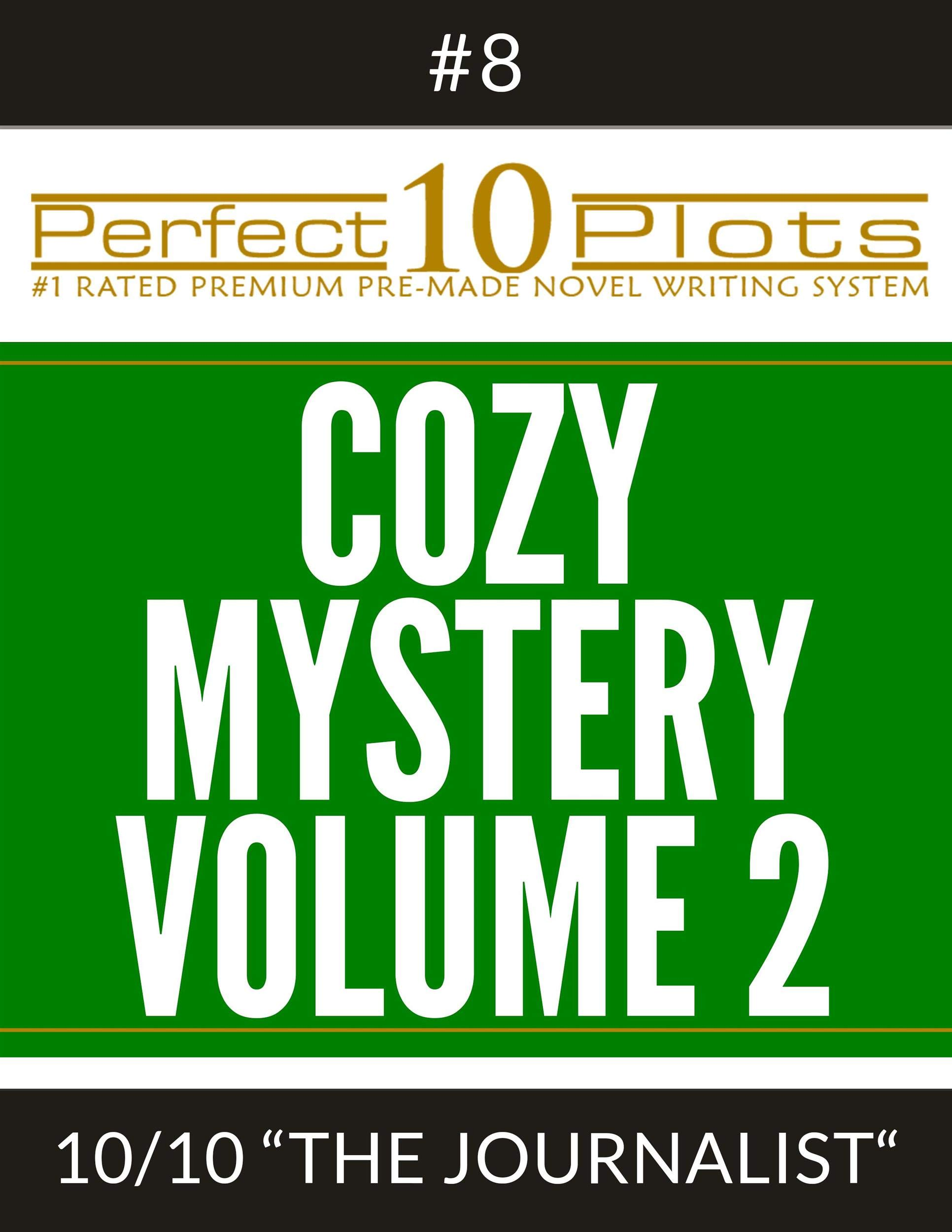 """Perfect 10 Cozy Mystery Volume 2 Plots #8-10 """"THE JOURNALIST"""": Premium Pre-Made Fiction Writing Template System (Perfect 10 Plots)"""