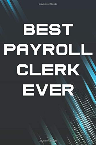 BEST PAYROLL CLERK EVER: Payroll Workplace Humor Notebook Funny Gift For Payroll Clerk, Managers, Great Gift Idea for Coworker ( 110 pages , Lined Blank 6x9)