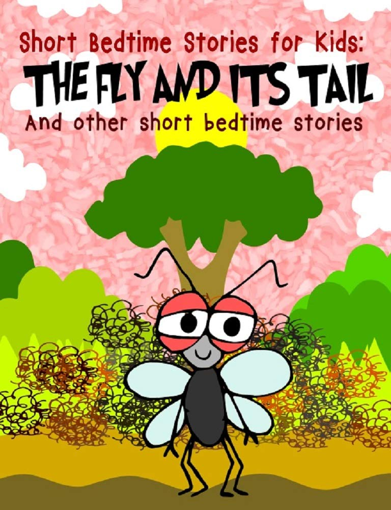 The Fly and its Tail : A compilation of short illustrated bedtime stories with moral lessons (For preschoolers ages 3-5 and above ): A collection of interesting ... (Short Bedtime Stories For Kids Book 2)