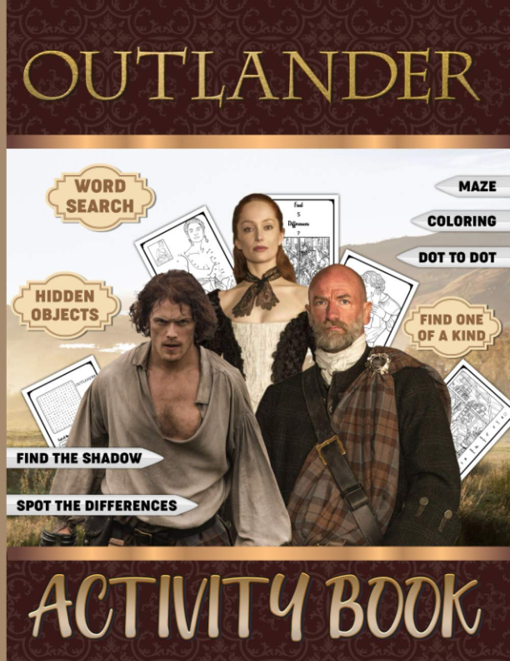 Outlander Activity Book: Beautiful Simple Designs Adult, Kid Coloring, Find Shadow, Dot To Dot, Word Search, Maze, Hidden Objects, One Of A Kind, Spot Differences Activities Books For Men And Women