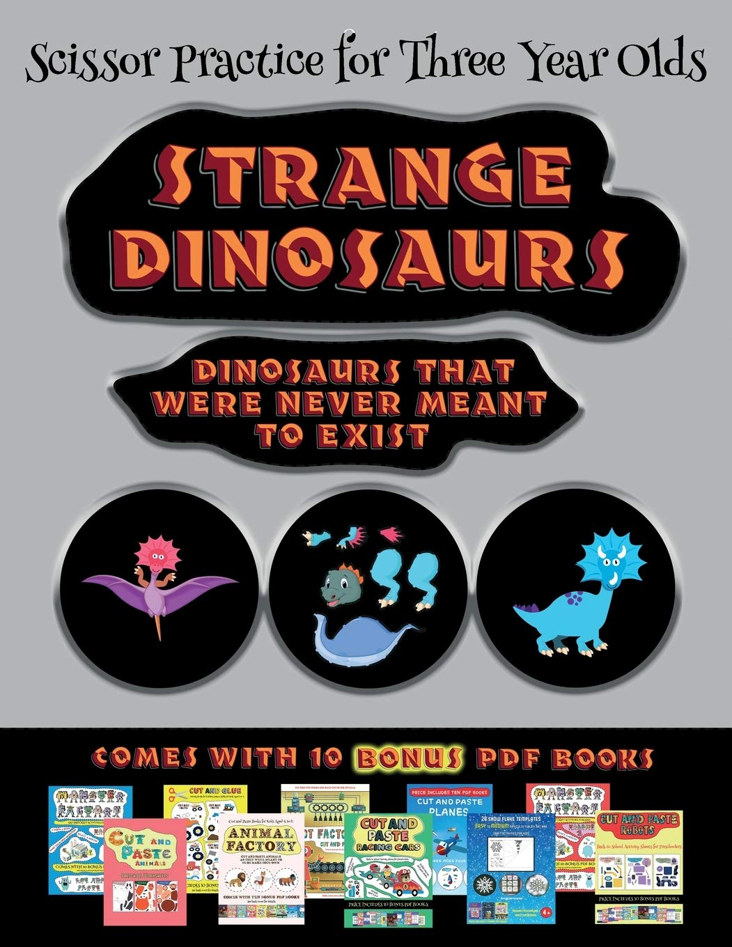 Scissor Practice for Three Year Olds (Strange Dinosaurs - Cut and Paste): This book comes with a collection of downloadable PDF books that will help ... are designed to improve hand-eye coordinat
