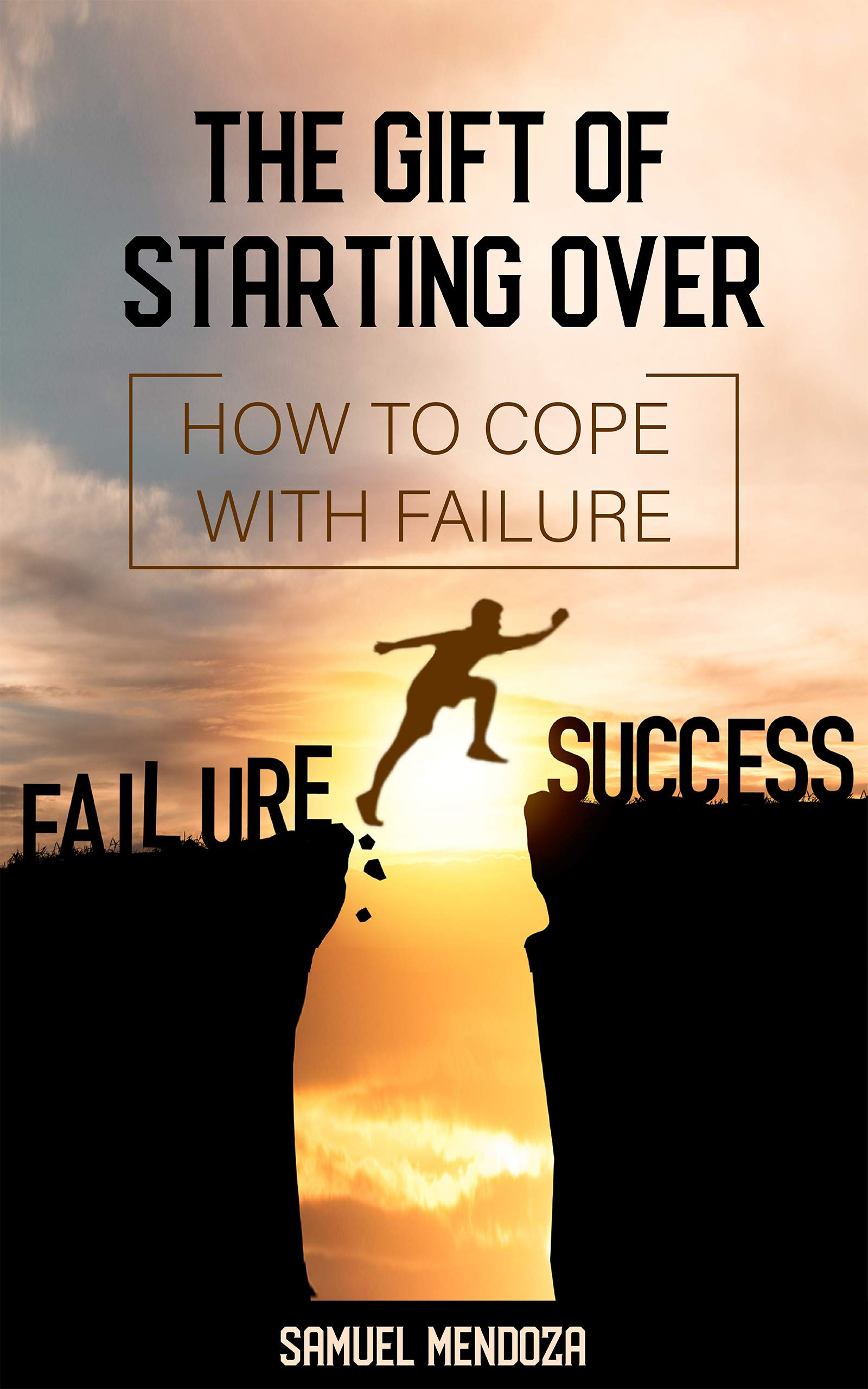 The Gift Of Starting Over: How to cope and overcome failure or depression