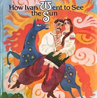 How Ivan Went to See the Sun: Ukrainian Folk Tales