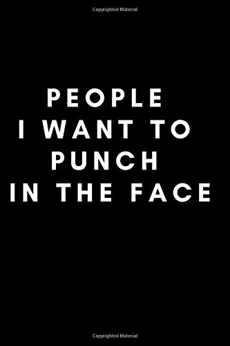 People I Want to Punch in the Face: Best Gag Gift, Notebook, Journal, Diary, Doodle Book (110 Pages, Lined, Blank, 6 x 9) (Humor Journals)(Notebooks Journals)