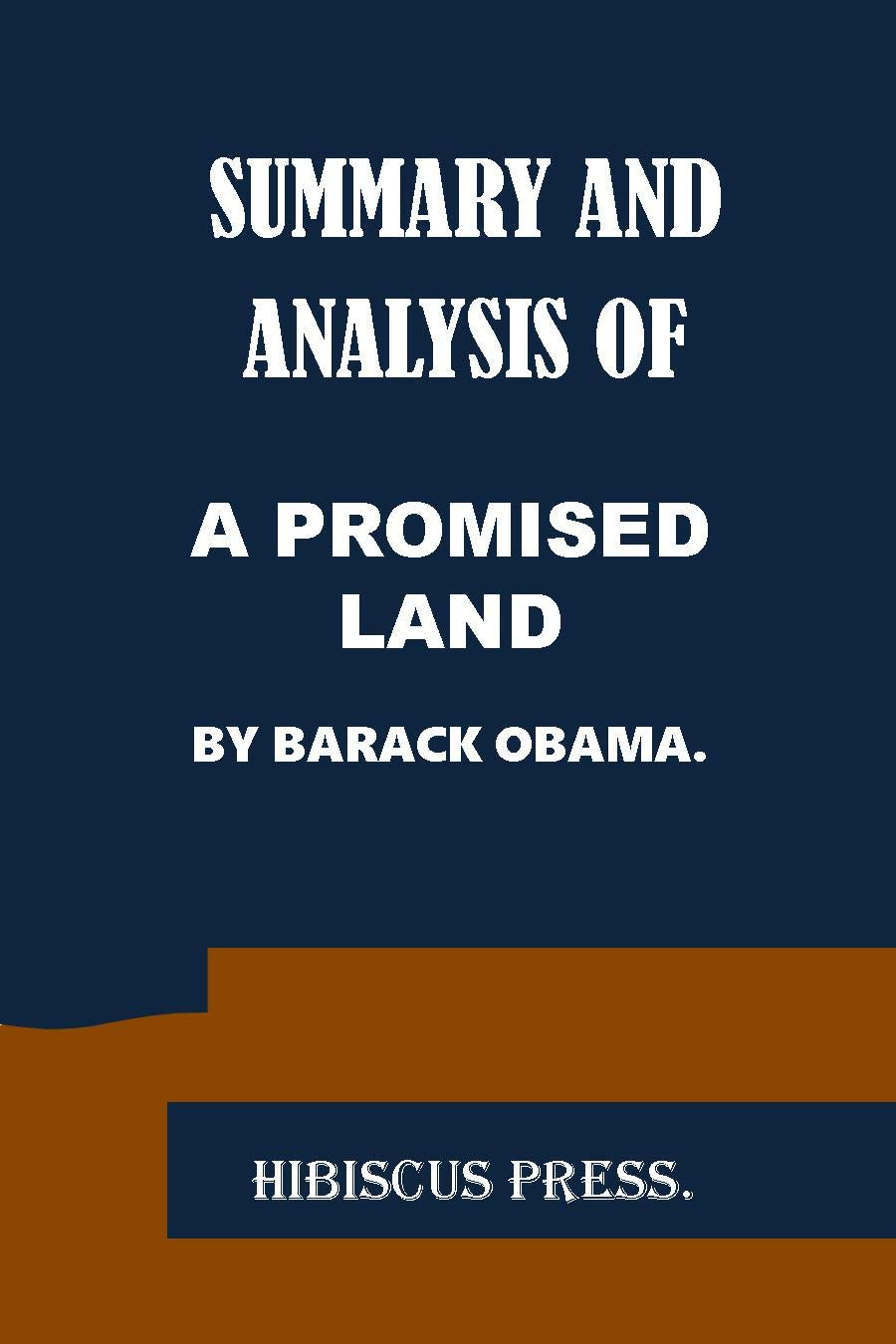 SUMMARY AND ANALYSIS OF A PROMISED LAND BY BARACK OBAMA: A Guide To The Book Of The 44th President Of The United States.