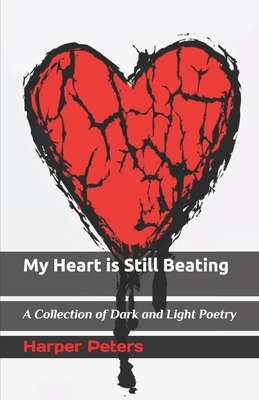 My Heart is Still Beating: A Collection of Dark and Light Poetry