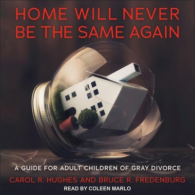Home Will Never Be the Same Again Lib/E: A Guide for Adult Children of Gray Divorce